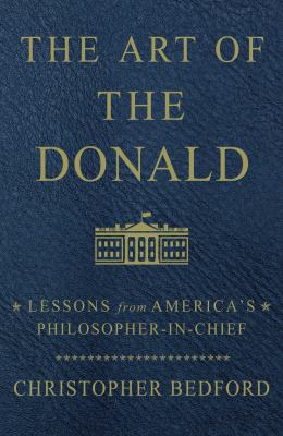 The art of the Donald : lessons from America's philosopher-in-chief