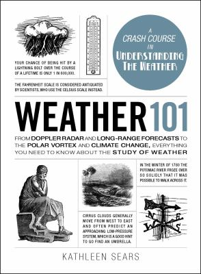 Weather 101 : from Doppler radar and long-range forecasts to the polar vortex and climate change, everything you need to know about the study of weather