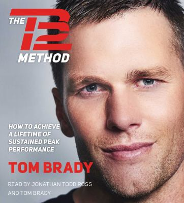 TB 12 method : how to achieve a lifetime of sustained peak performance