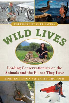Wild lives : leading conservationists on the animals and the planet they love