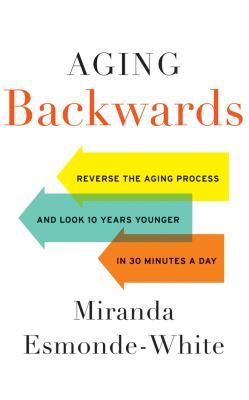 Aging backwards : reverse the aging process and look 10 years you