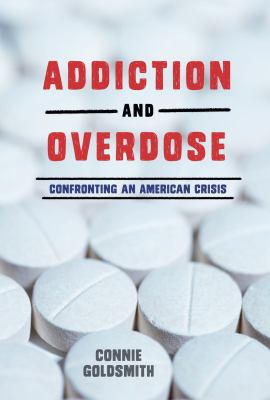 Addiction and overdose : confronting an American crisis