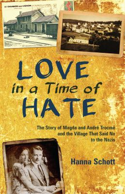Love in a time of hate : the story of Magda and André Trocmé and the village that said no to the Nazis