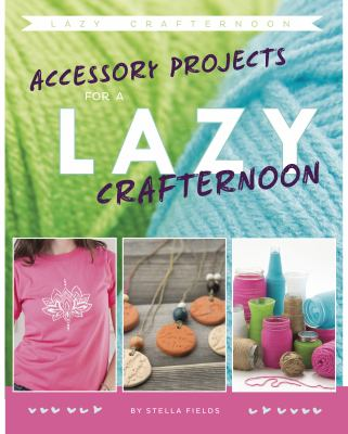 Accessory projects for a lazy crafternoon