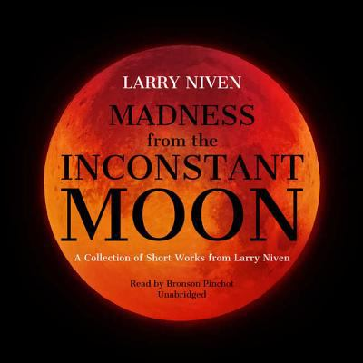 Madness from the inconstant moon : a collection of short works from Larry Niven.