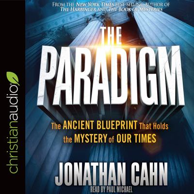 The paradigm : the ancient blueprint that holds the mystery of our times