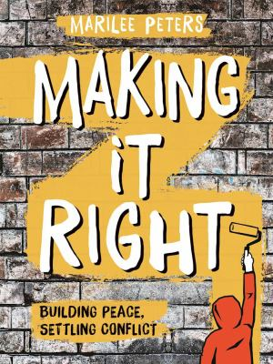 Making it right : building peace, settling conflict