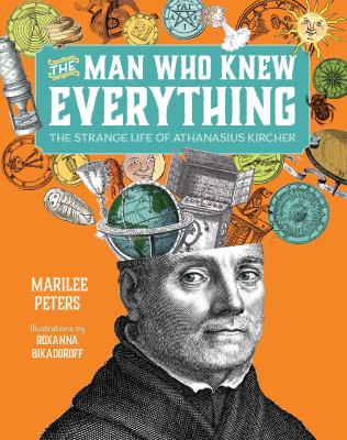 The man who knew everything : the strange life of Athanasius Kircher