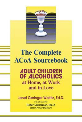 The complete ACOA sourcebook : adult children of alcoholics at home, at work and in love
