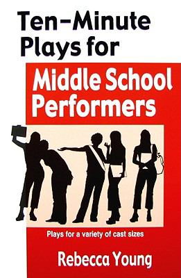 Ten-minute plays for middle school performers : plays for a variety of cast sizes