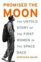 Promised the Moon: The Untold Story of the First Women in the Space Race book cover