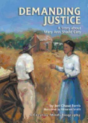Demanding Justice: A Story About Mary Ann Shadd Cary by Jeri Chase Ferris