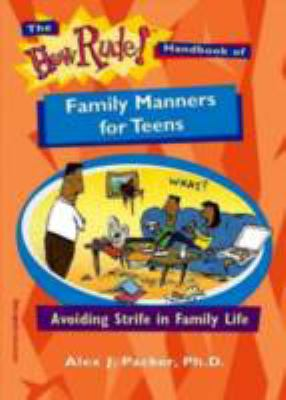The how rude! handbook of family manners for teens : avoiding strife in family life