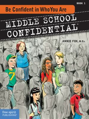 Middle school confidential. Book 1, Be confident in who you are
