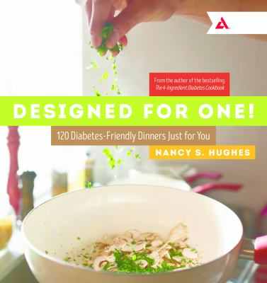 Designed for one! : 120 diabetes-friendly dishes just for you