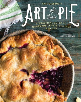 Art of the pie : a practical guide to homemade crusts, fillings, and life by Kate McDermott