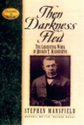 Then darkness fled : the liberating wisdom of Booker T. Washington