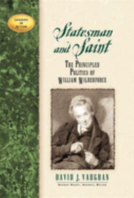 Statesman and saint : the principled politics of William Wilberforce