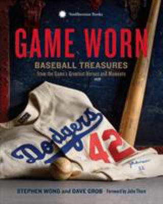 Game worn : baseball treasures from the game's greatest heroes and moments