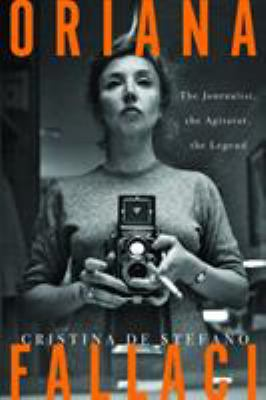 Oriana Fallaci : the journalist, the agitator, the legend