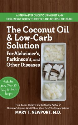 The coconut oil & low-carb solution for Alzheimer's, Parkinson's, and other diseases :