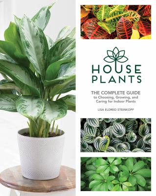 Houseplants : the complete guide to choosing, growing, and caring for indoor plants