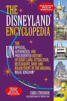 The Disneyland encyclopedia : the unofficial, unauthorized, and unprecedented history of every land, attraction, restaurant, shop, and major event in the original Magic Kingdom