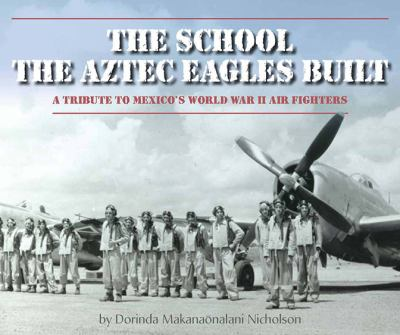 The school the Aztec Eagles built : a tribute to Mexico's World War II air fighters
