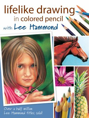 Lifelike drawing in colored pencil with Lee Hammond.