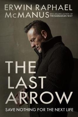 The last arrow : save nothing for the next life
