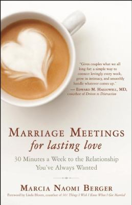 Marriage meetings for lasting love : 30 minutes a week to the relationship you've always wanted