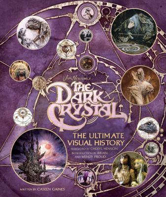 Jim Henson's the Dark Crystal : the ultimate visual history