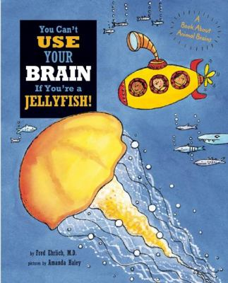 You can't use your brain if you're a jellyfish :