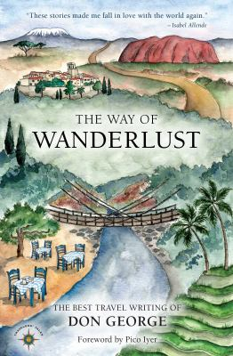 The way of wanderlust : the best travel writing of Don George