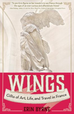 Wings : gifts of art, life, and travel in France