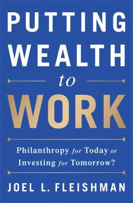 Putting wealth to work : philanthropy for today or investing for tomorrow