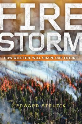 Firestorm : how wildfire will shape our future