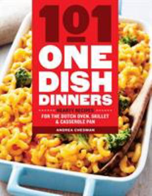 101 one-dish dinners : hearty recipes for the dutch oven, skillet, & casserole pan