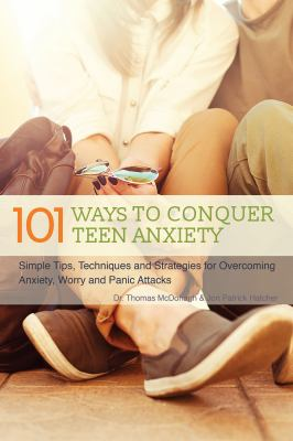 101 ways to conquer teen anxiety :
