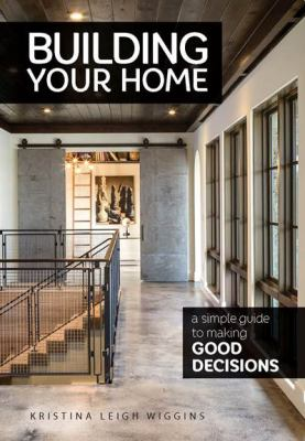 Building your home : a simple guide to making good decisions