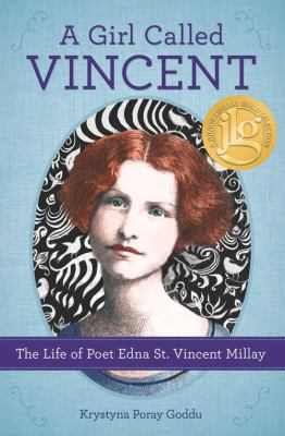 A girl called Vincent : the life of poet Edna St. Vincent Millay