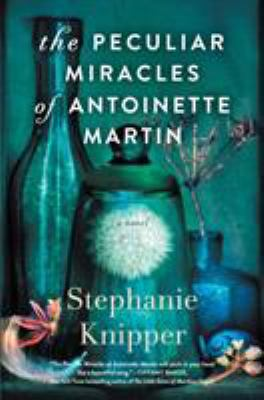 The peculiar miracles of Antoinette Martin :