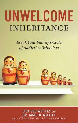 Unwelcome inheritance : break your family's cycle of addictive behaviors
