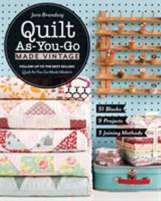 Quilt as-you-go made vintage : 51 blocks, 9 projects, 3 joining methods