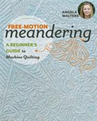 Free-motion meandering : a beginners guide to machine quilting