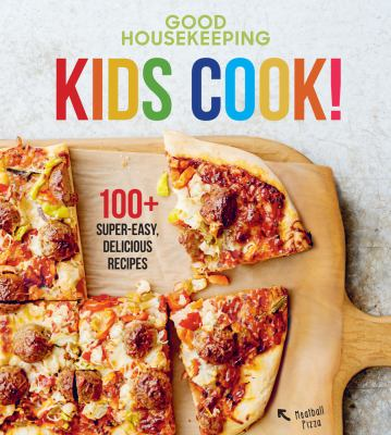 Good Housekeeping kids cook! : 100+ super-easy, delicious recipes.
