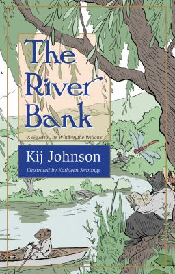 The river bank : a sequel to Kenneth Grahame's The wind in the willows