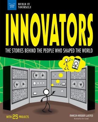 Innovators : the stories behind the people who shaped the world : with 25 projects
