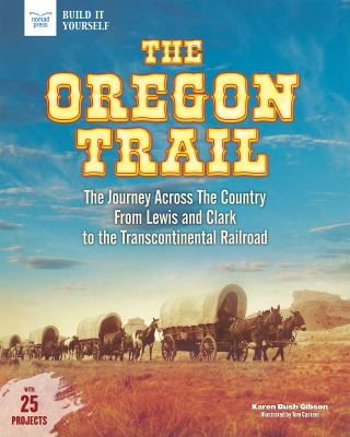The Oregon Trail : the journey across the country from Lewis and Clark to the Transcontinental Railroad