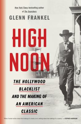 High Noon : the Hollywood blacklist and the making of an American